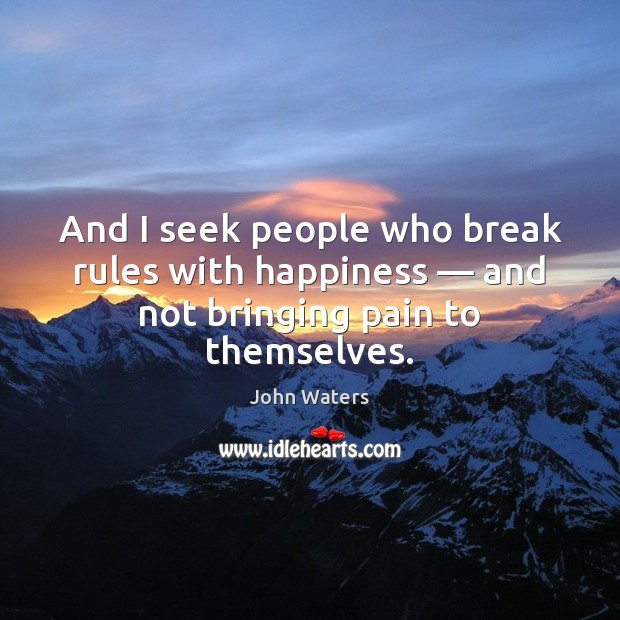 And I seek people who break rules with happiness — and not bringing pain to themselves. Image