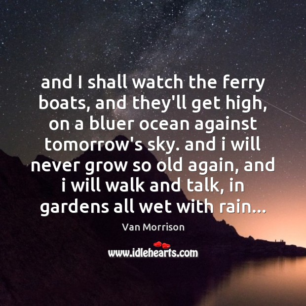 Image, And I shall watch the ferry boats, and they'll get high, on