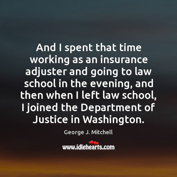 And I spent that time working as an insurance adjuster and going Image