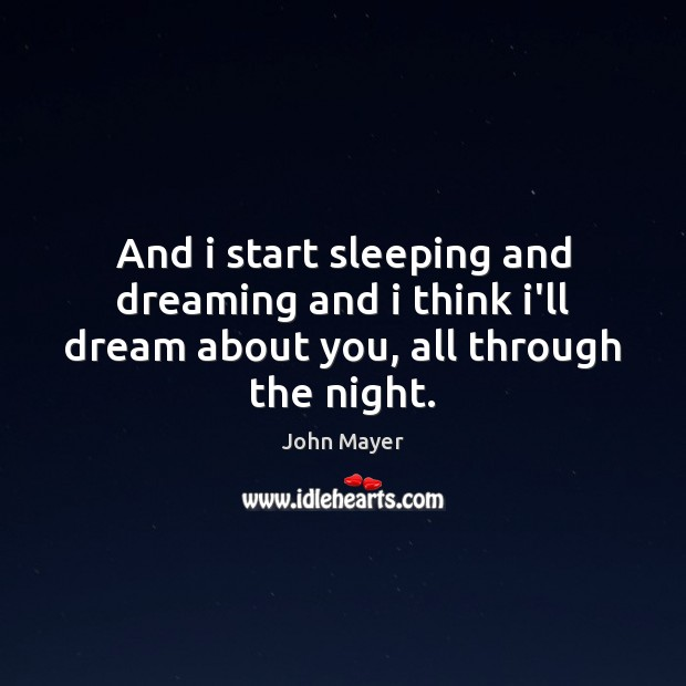 Image, And i start sleeping and dreaming and i think i'll dream about you, all through the night.
