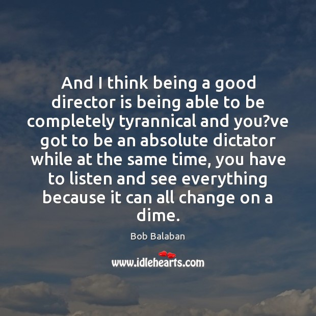 Image, And I think being a good director is being able to be