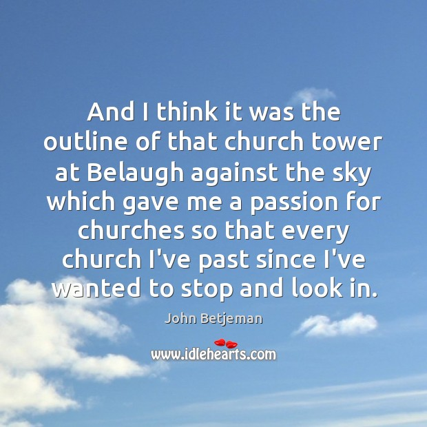And I think it was the outline of that church tower at Passion Quotes Image