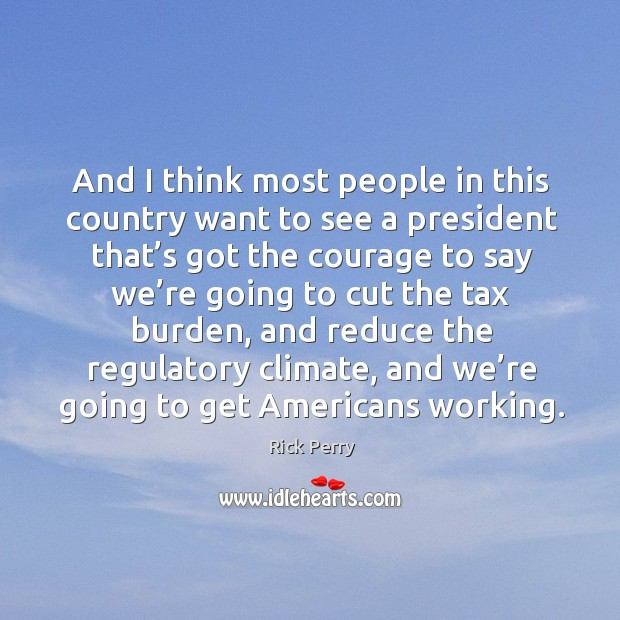 And I think most people in this country want to see a president that's got the courage Image