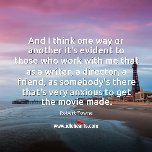 And I think one way or another it's evident to those who Robert Towne Picture Quote