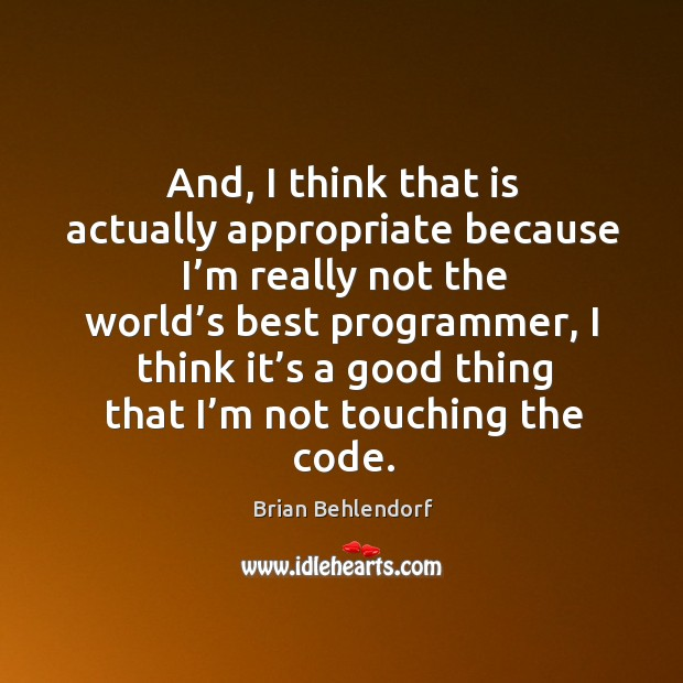 Image, And, I think that is actually appropriate because I'm really not the world's best programmer