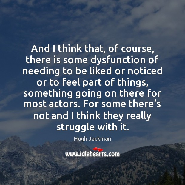 And I think that, of course, there is some dysfunction of needing Image