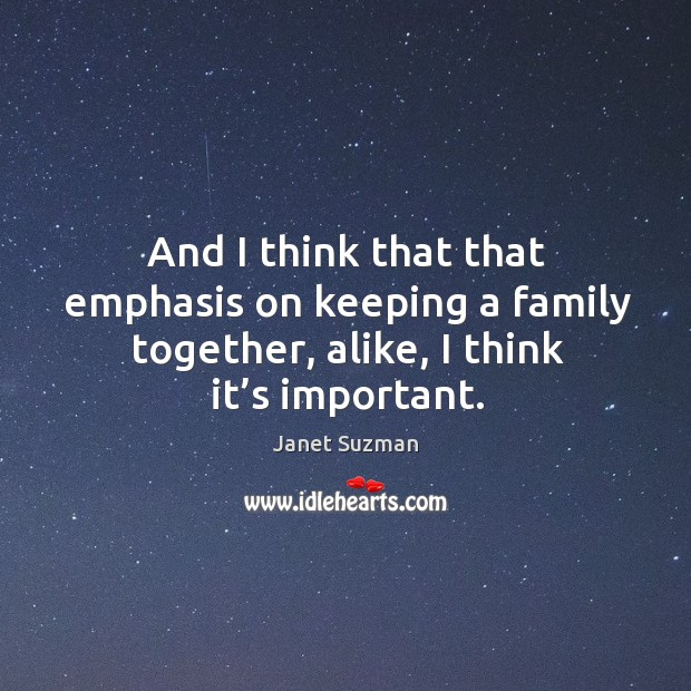 And I think that that emphasis on keeping a family together, alike, I think it's important. Image