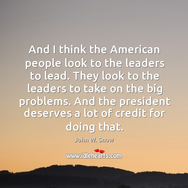 And I think the american people look to the leaders to lead. Image