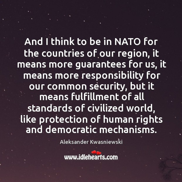 Image, And I think to be in nato for the countries of our region, it means more guarantees for us