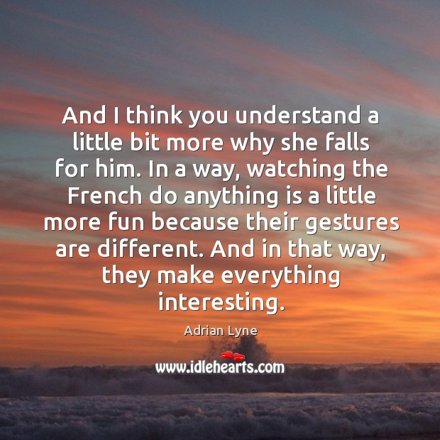 And I think you understand a little bit more why she falls for him. Image