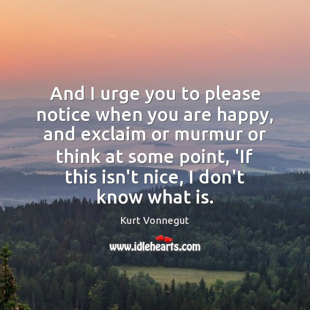 And I urge you to please notice when you are happy, and Image
