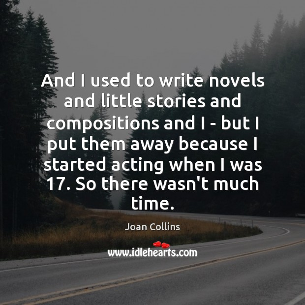 And I used to write novels and little stories and compositions and Image