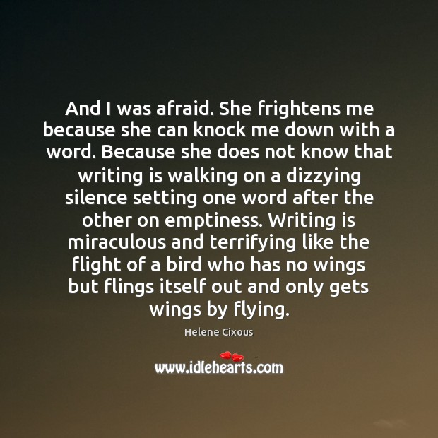 And I was afraid. She frightens me because she can knock me Image