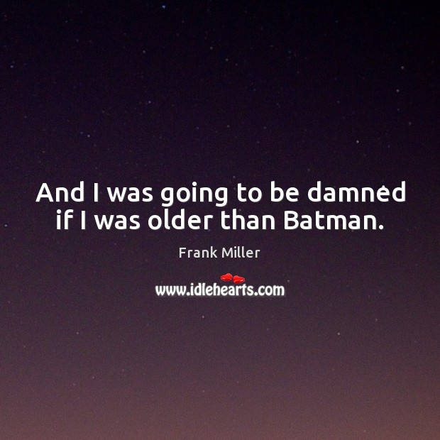 Picture Quote by Frank Miller