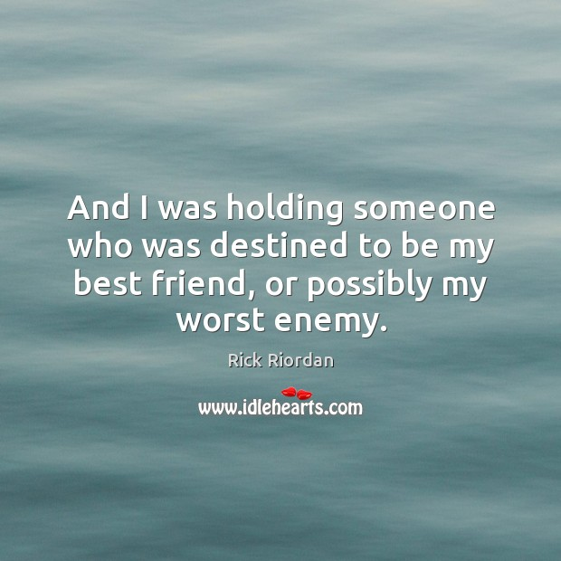 And I was holding someone who was destined to be my best Rick Riordan Picture Quote