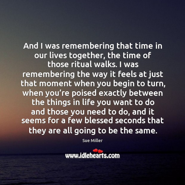 And I was remembering that time in our lives together, the time Image
