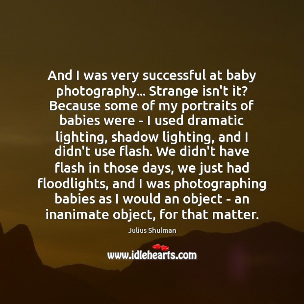 And I was very successful at baby photography… Strange isn't it? Because Image