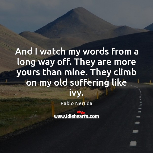And I watch my words from a long way off. They are Image