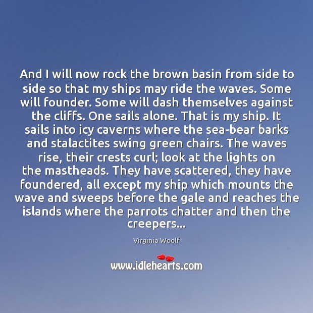 And I will now rock the brown basin from side to side Virginia Woolf Picture Quote