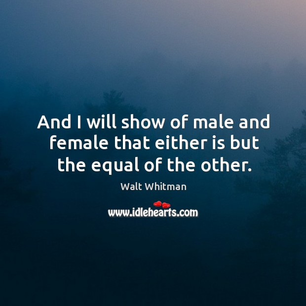 And I will show of male and female that either is but the equal of the other. Image