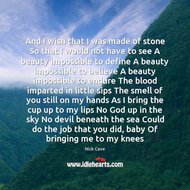 Image, And I wish that I was made of stone So that I