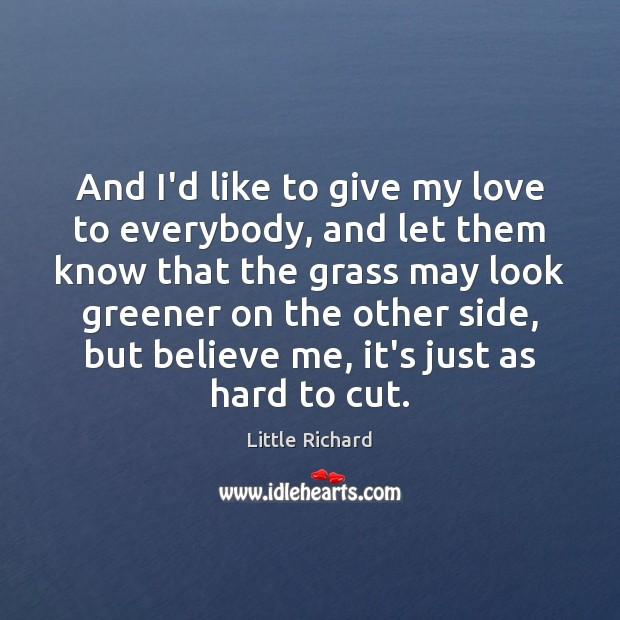 And I'd like to give my love to everybody, and let them Little Richard Picture Quote