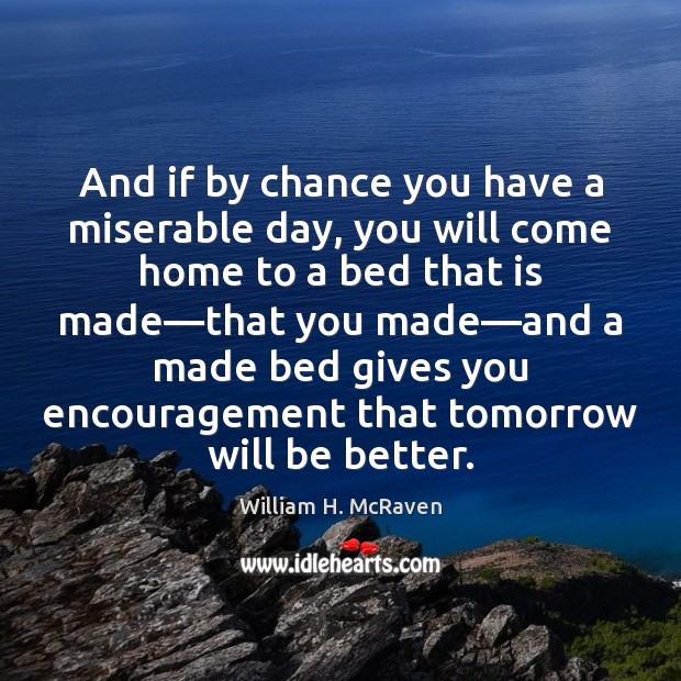 And if by chance you have a miserable day, you will come Chance Quotes Image