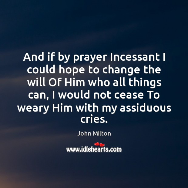 And if by prayer Incessant I could hope to change the will Image