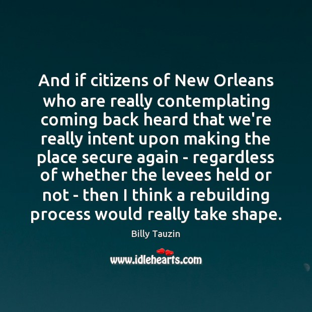 And if citizens of New Orleans who are really contemplating coming back Image