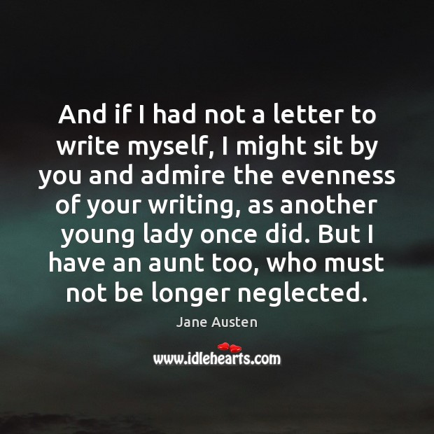 Image, And if I had not a letter to write myself, I might