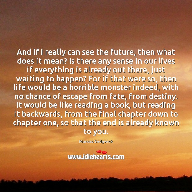 And if I really can see the future, then what does it Marcus Sedgwick Picture Quote