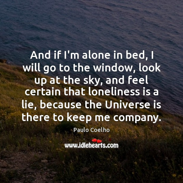 And if I'm alone in bed, I will go to the window, Paulo Coelho Picture Quote