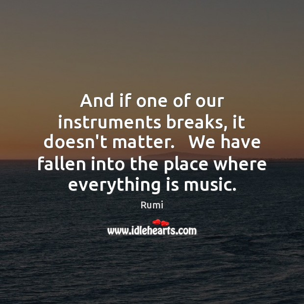 Image, And if one of our instruments breaks, it doesn't matter.   We have