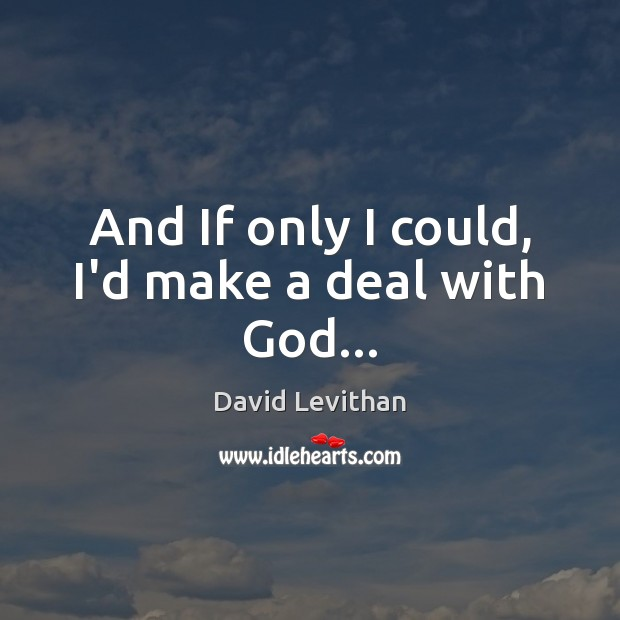 And If only I could, I'd make a deal with God… Image