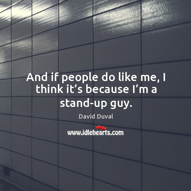 And if people do like me, I think it's because I'm a stand-up guy. David Duval Picture Quote