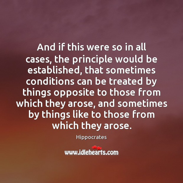 And if this were so in all cases, the principle would be Hippocrates Picture Quote