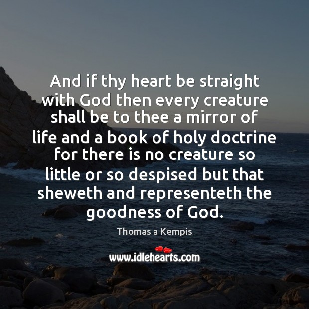 And if thy heart be straight with God then every creature shall Image