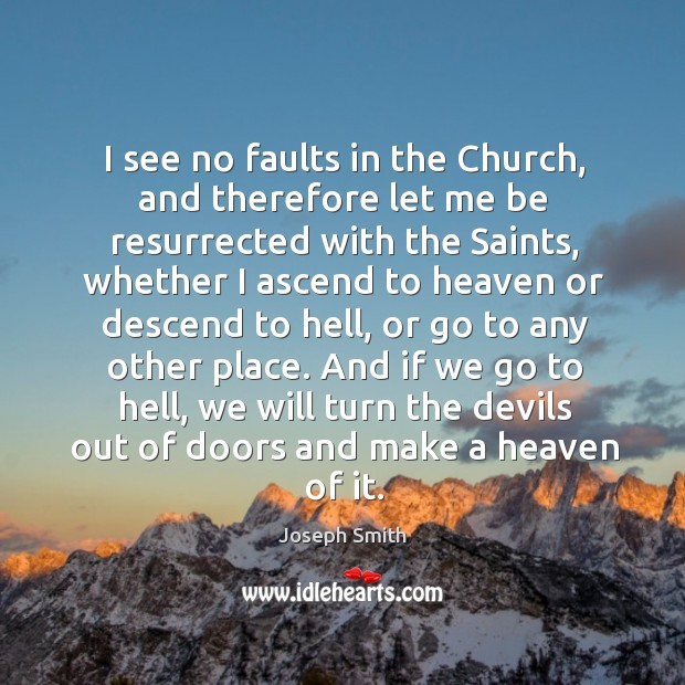 And if we go to hell, we will turn the devils out of doors and make a heaven of it. Image