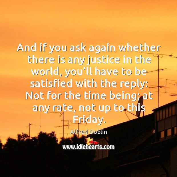 And if you ask again whether there is any justice in the world, you'll have to be Image