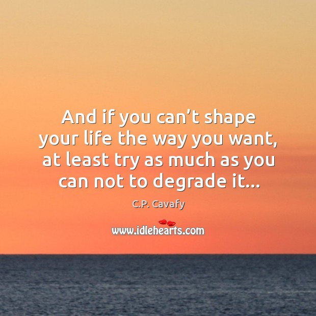 And if you can't shape your life the way you want, Image
