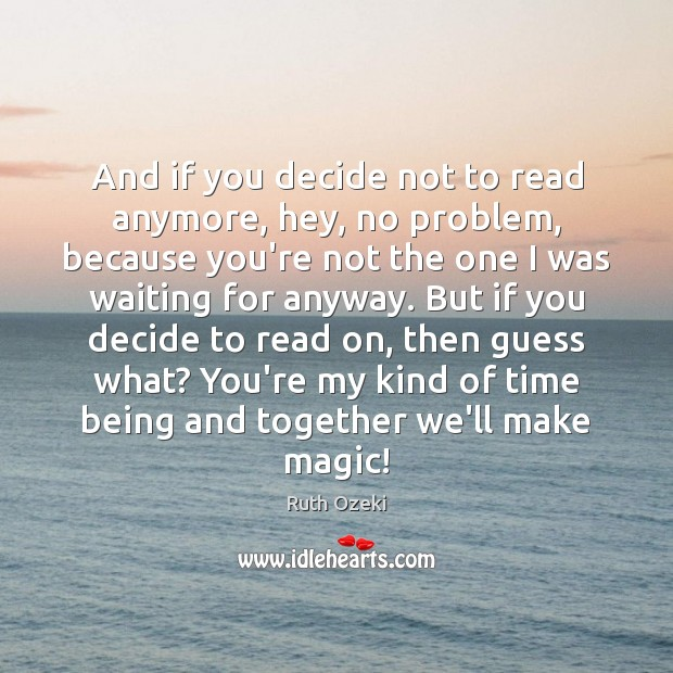 And if you decide not to read anymore, hey, no problem, because Ruth Ozeki Picture Quote