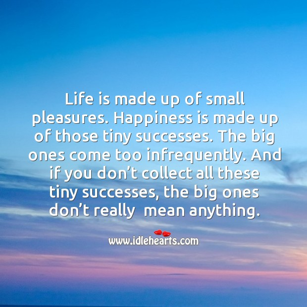 And if you don't collect all these tiny successes, the big ones don't really  mean anything. Image