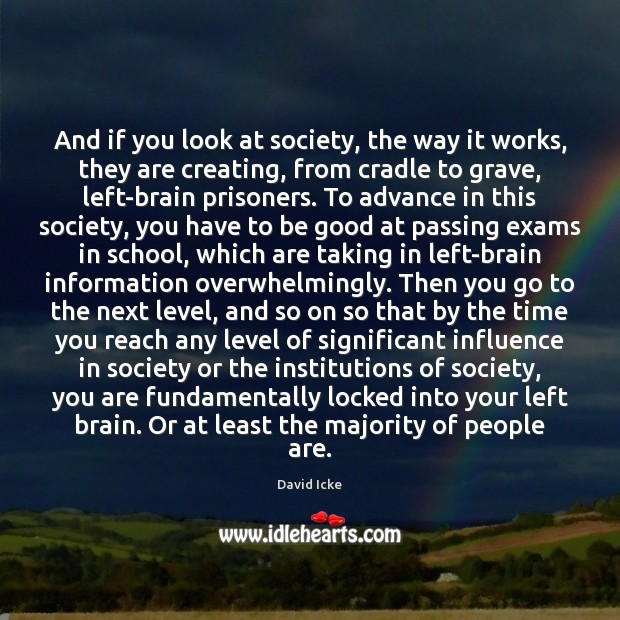 And if you look at society, the way it works, they are Image