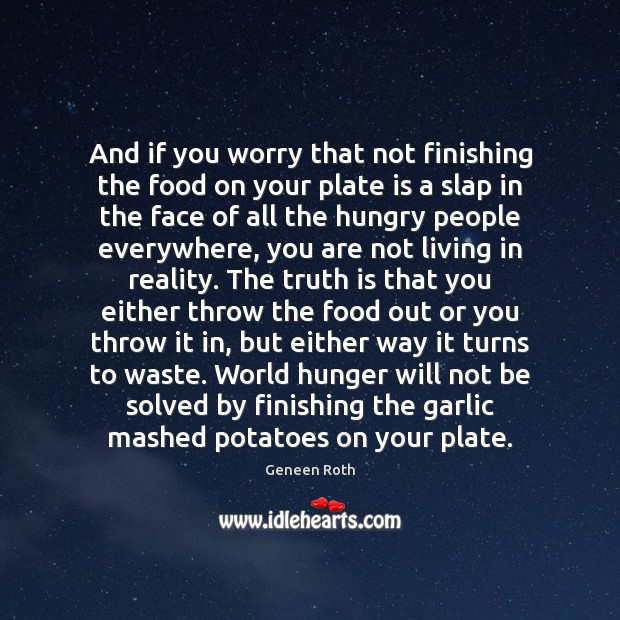 And if you worry that not finishing the food on your plate Geneen Roth Picture Quote
