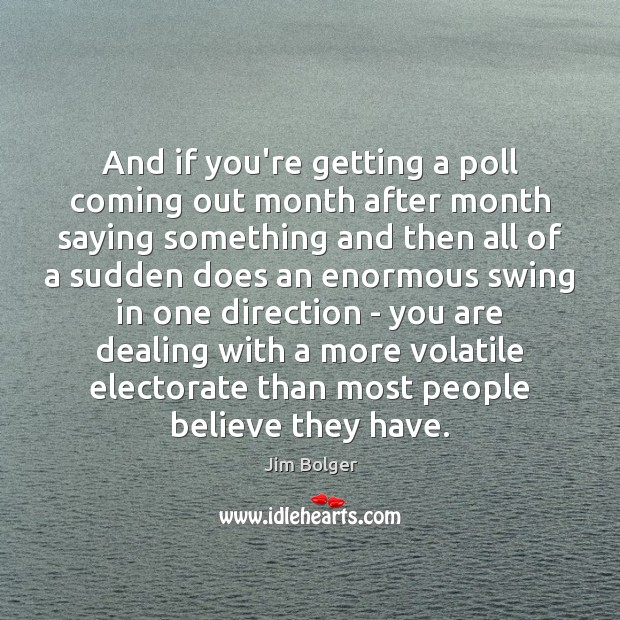 And if you're getting a poll coming out month after month saying Image