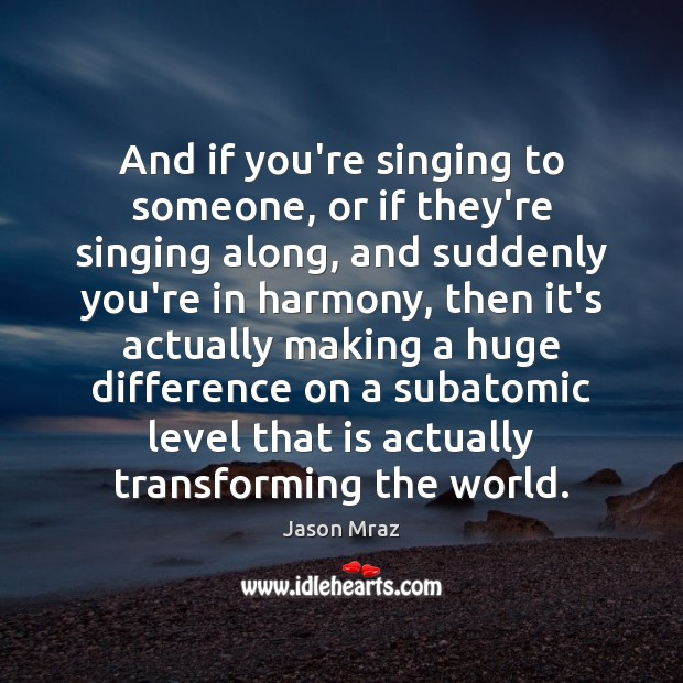 Image, And if you're singing to someone, or if they're singing along, and