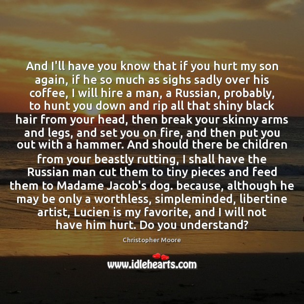 And I'll have you know that if you hurt my son again, Image