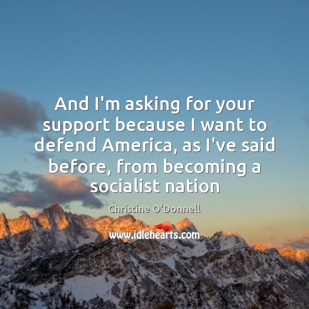 And I'm asking for your support because I want to defend America, Image