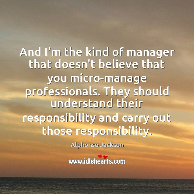 Image, And I'm the kind of manager that doesn't believe that you micro-manage