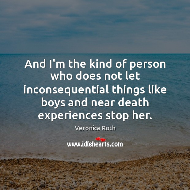 And I'm the kind of person who does not let inconsequential things Image
